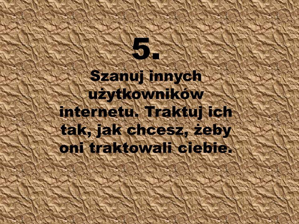 5. Szanuj innych użytkowników internetu