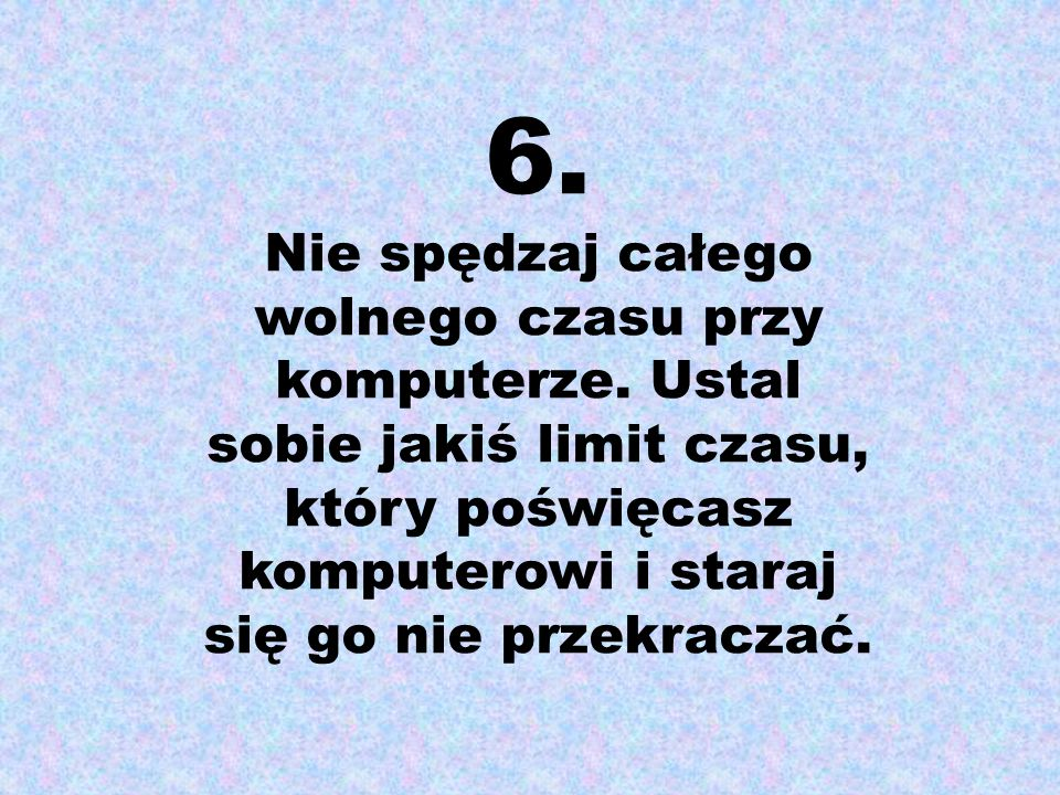 6. Nie spędzaj całego wolnego czasu przy komputerze