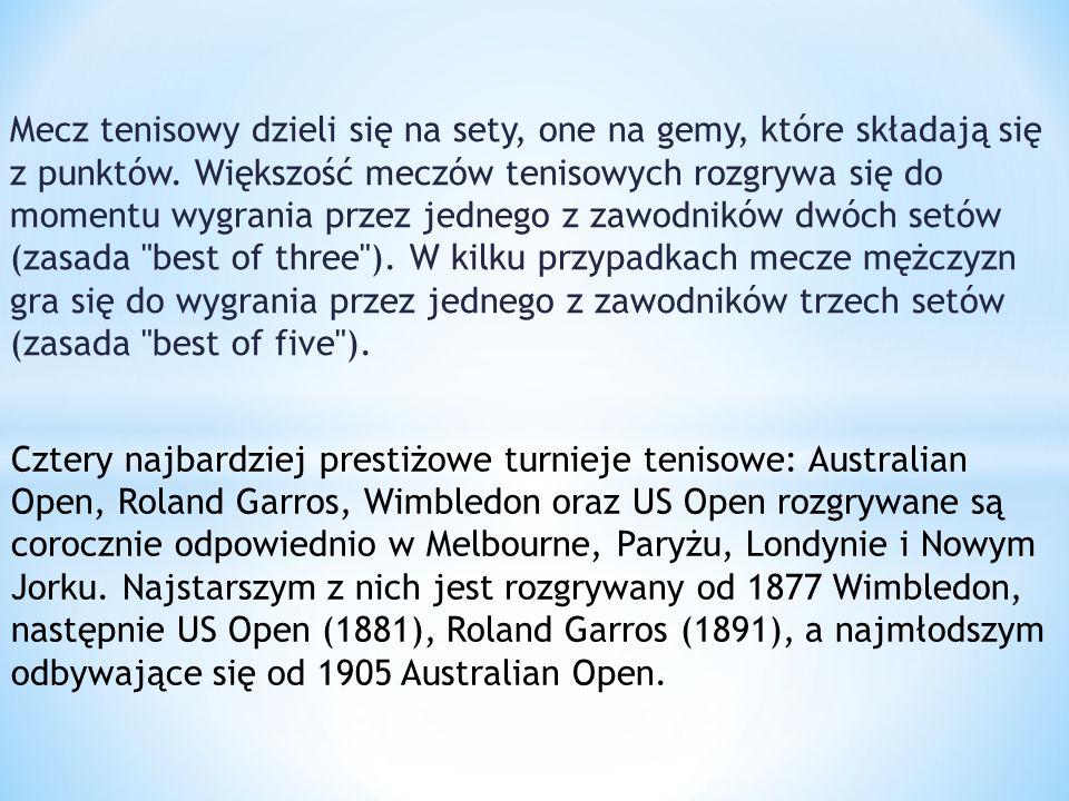 Mecz tenisowy dzieli się na sety, one na gemy, które składają się z punktów. Większość meczów tenisowych rozgrywa się do momentu wygrania przez jednego z zawodników dwóch setów (zasada best of three ). W kilku przypadkach mecze mężczyzn gra się do wygrania przez jednego z zawodników trzech setów (zasada best of five ).
