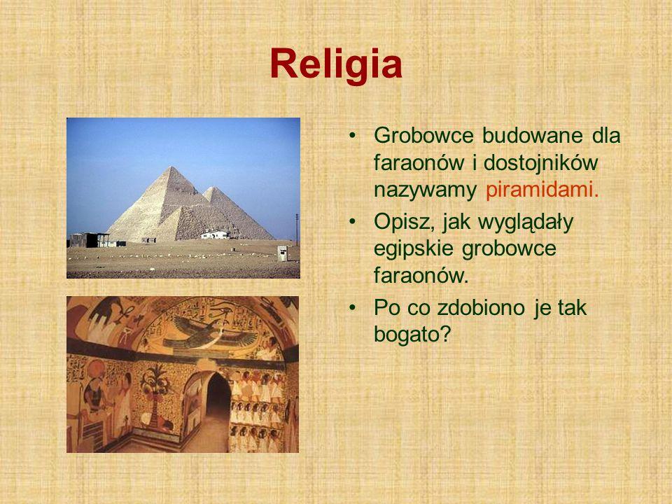 Religia Grobowce budowane dla faraonów i dostojników nazywamy piramidami. Opisz, jak wyglądały egipskie grobowce faraonów.