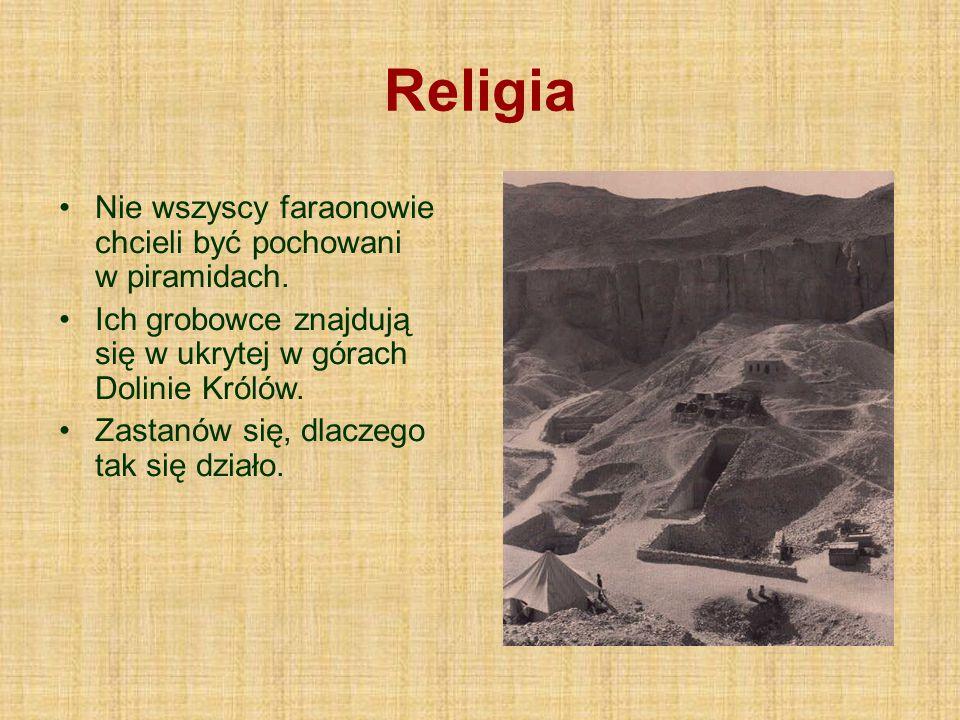 Religia Nie wszyscy faraonowie chcieli być pochowani w piramidach.