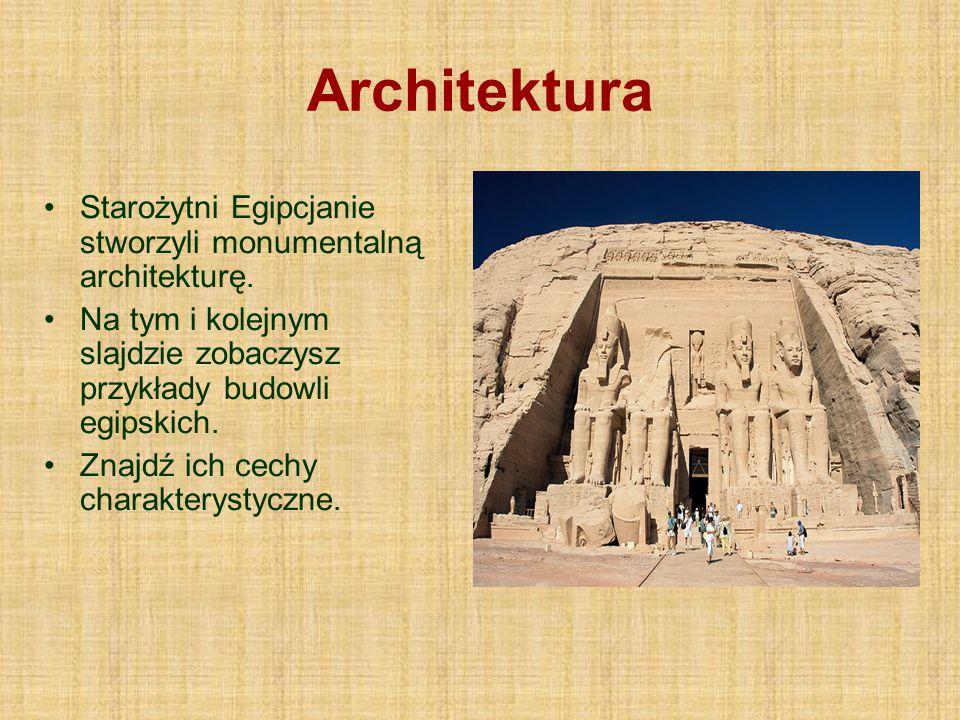 Architektura Starożytni Egipcjanie stworzyli monumentalną architekturę. Na tym i kolejnym slajdzie zobaczysz przykłady budowli egipskich.