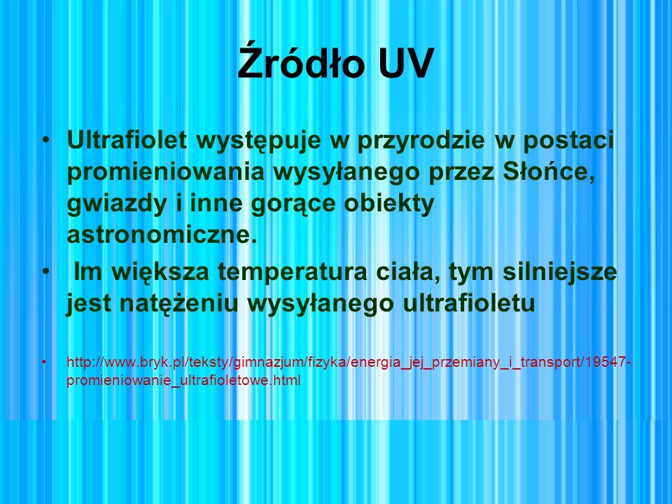Źródło UV Ultrafiolet występuje w przyrodzie w postaci promieniowania wysyłanego przez Słońce, gwiazdy i inne gorące obiekty astronomiczne.