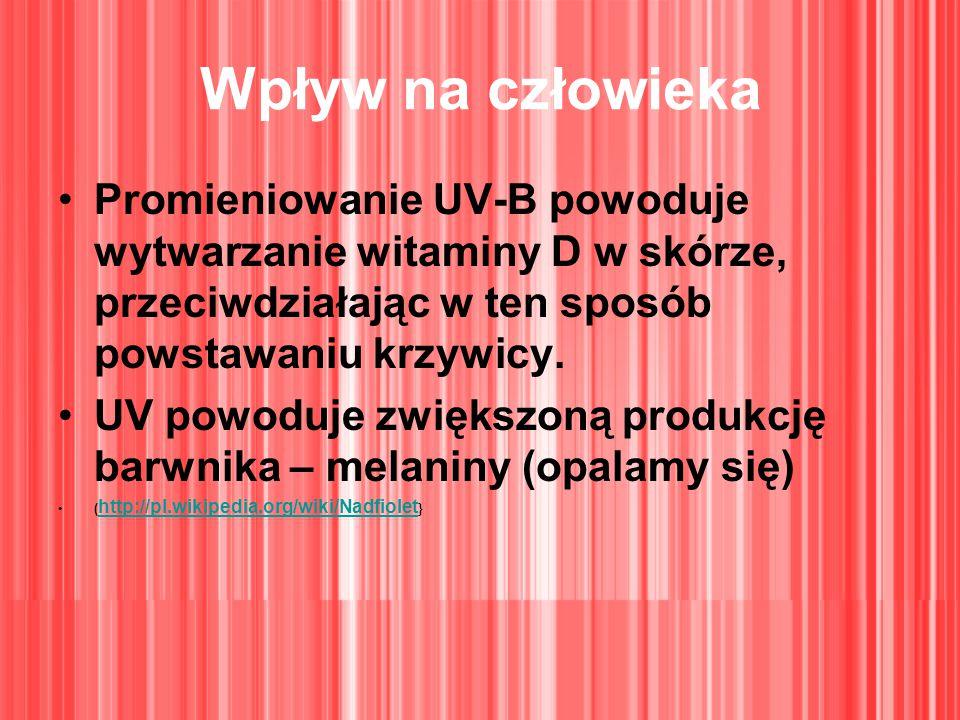 Wpływ na człowieka Promieniowanie UV-B powoduje wytwarzanie witaminy D w skórze, przeciwdziałając w ten sposób powstawaniu krzywicy.