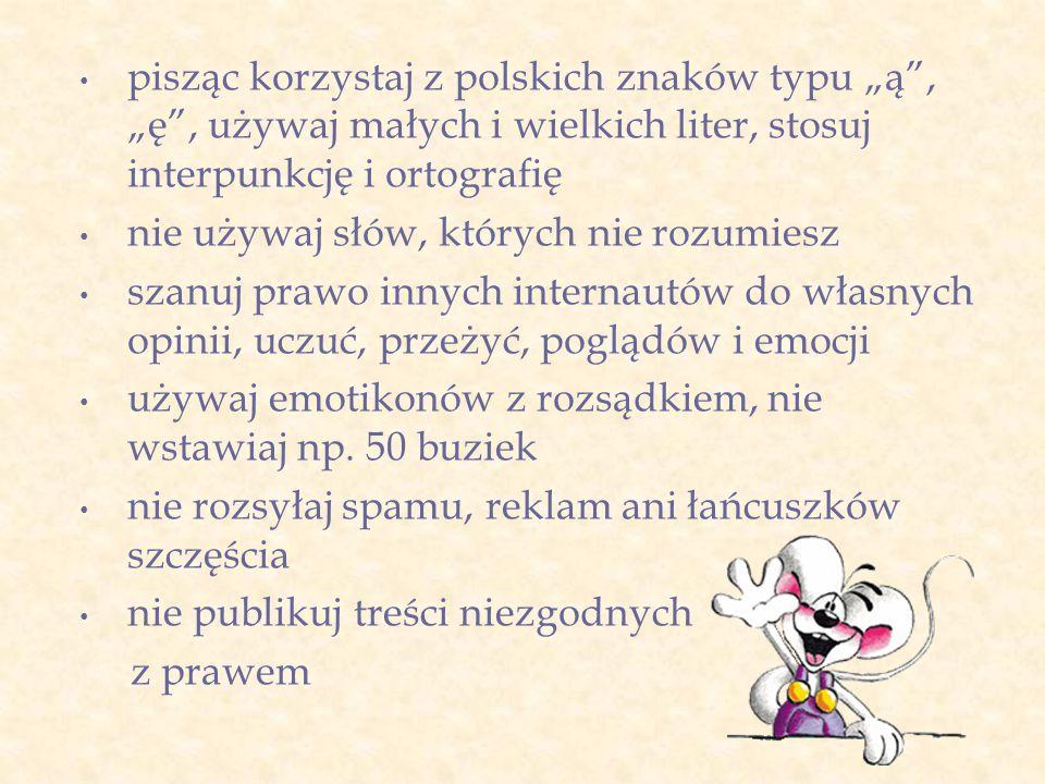 """pisząc korzystaj z polskich znaków typu """"ą , """"ę , używaj małych i wielkich liter, stosuj interpunkcję i ortografię"""
