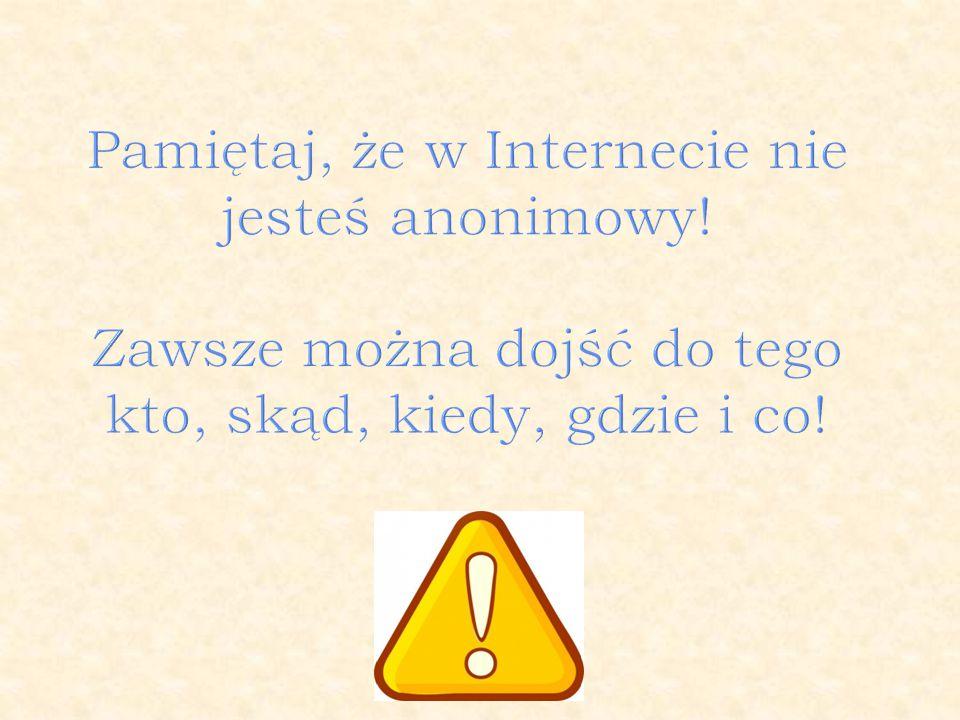 Pamiętaj, że w Internecie nie jesteś anonimowy