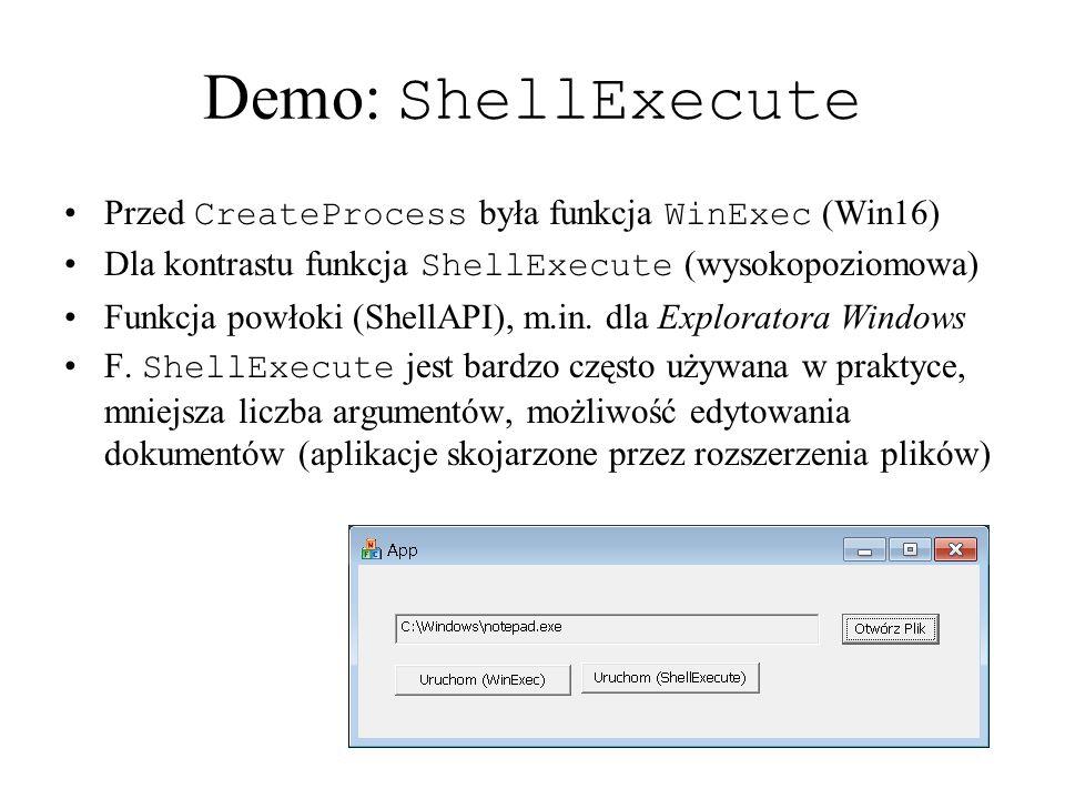 Demo: ShellExecute Przed CreateProcess była funkcja WinExec (Win16)