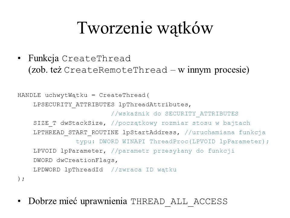 Tworzenie wątków Funkcja CreateThread (zob. też CreateRemoteThread – w innym procesie) HANDLE uchwytWątku = CreateThread(