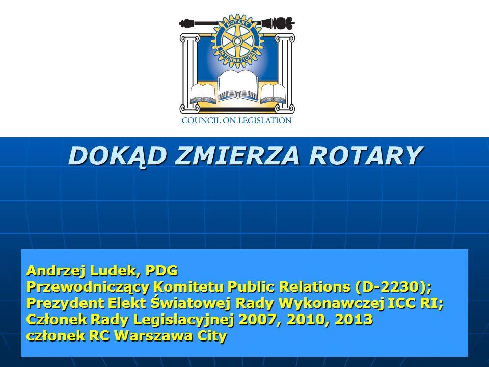 DOKĄD ZMIERZA ROTARY Andrzej Ludek, PDG Przewodniczący Komitetu Public Relations (D-2230);