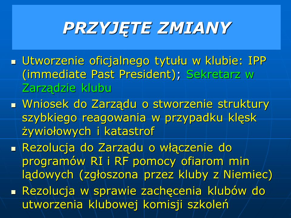 PRZYJĘTE ZMIANY Utworzenie oficjalnego tytułu w klubie: IPP (immediate Past President); Sekretarz w Zarządzie klubu.