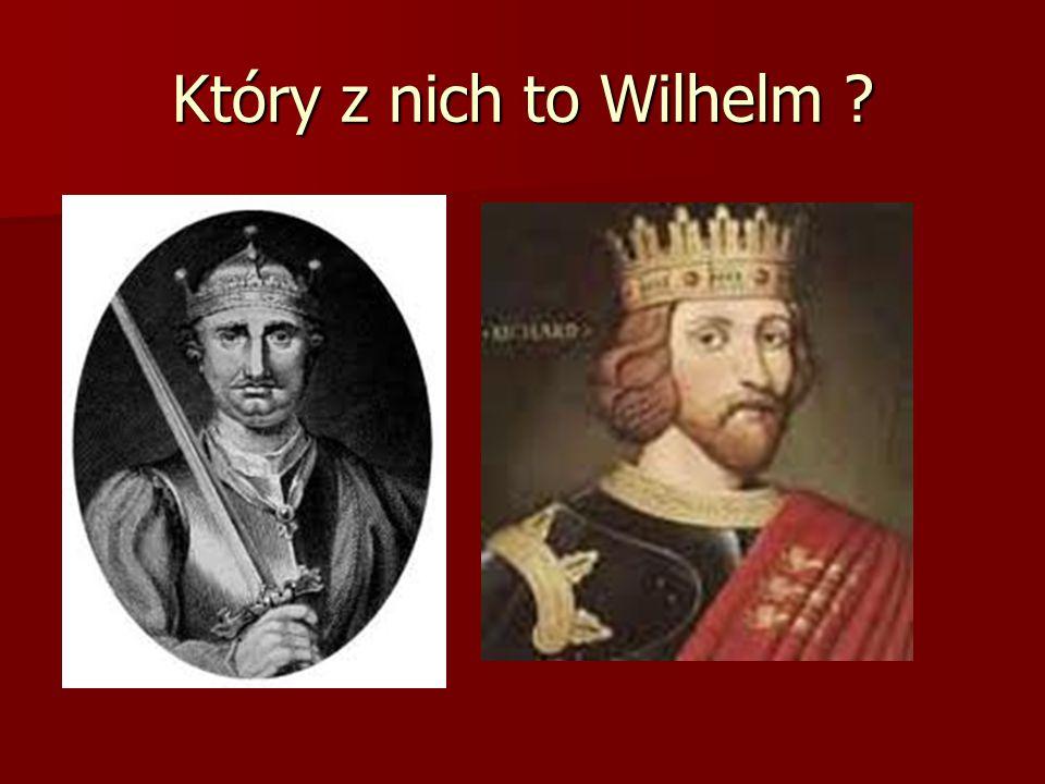 Który z nich to Wilhelm