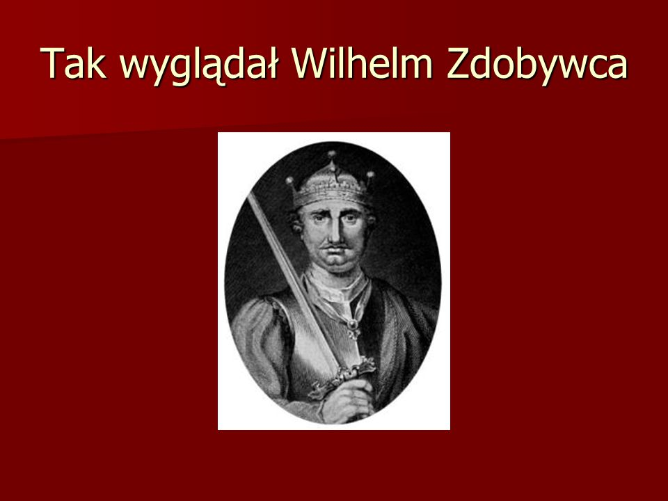 Tak wyglądał Wilhelm Zdobywca