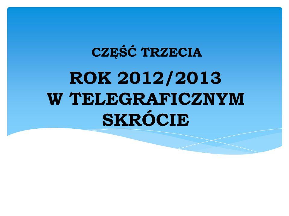ROK 2012/2013 W TELEGRAFICZNYM SKRÓCIE