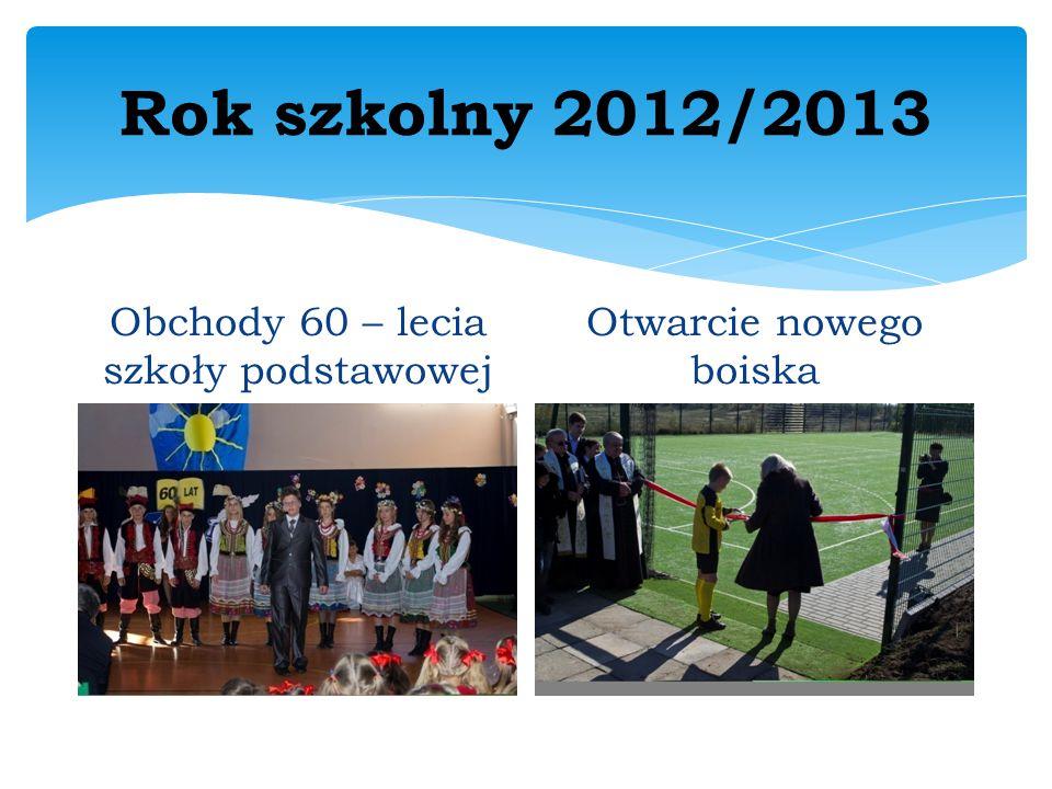 Rok szkolny 2012/2013 Obchody 60 – lecia szkoły podstawowej