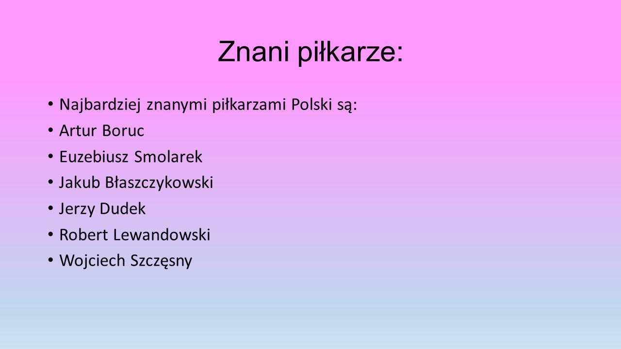 Znani piłkarze: Najbardziej znanymi piłkarzami Polski są: Artur Boruc