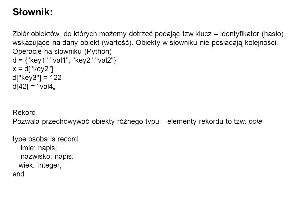 Słownik: Zbiór obiektów, do których możemy dotrzeć podając tzw klucz – identyfikator (hasło)