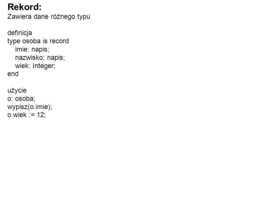 Rekord: Zawiera dane różnego typu definicja type osoba is record