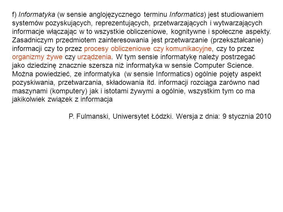 f) Informatyka (w sensie anglojęzycznego terminu Informatics) jest studiowaniem