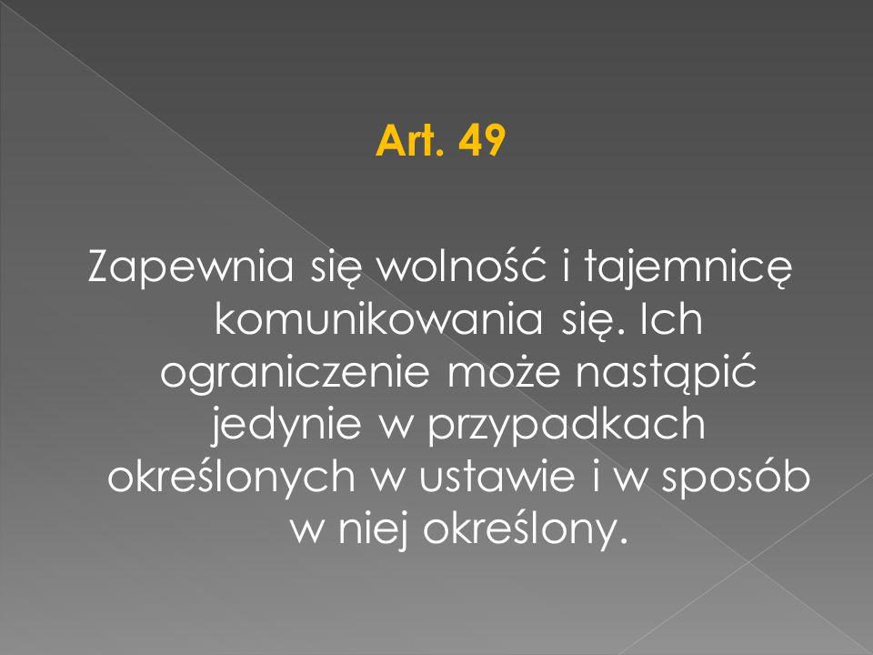 Art. 49 Zapewnia się wolność i tajemnicę komunikowania się