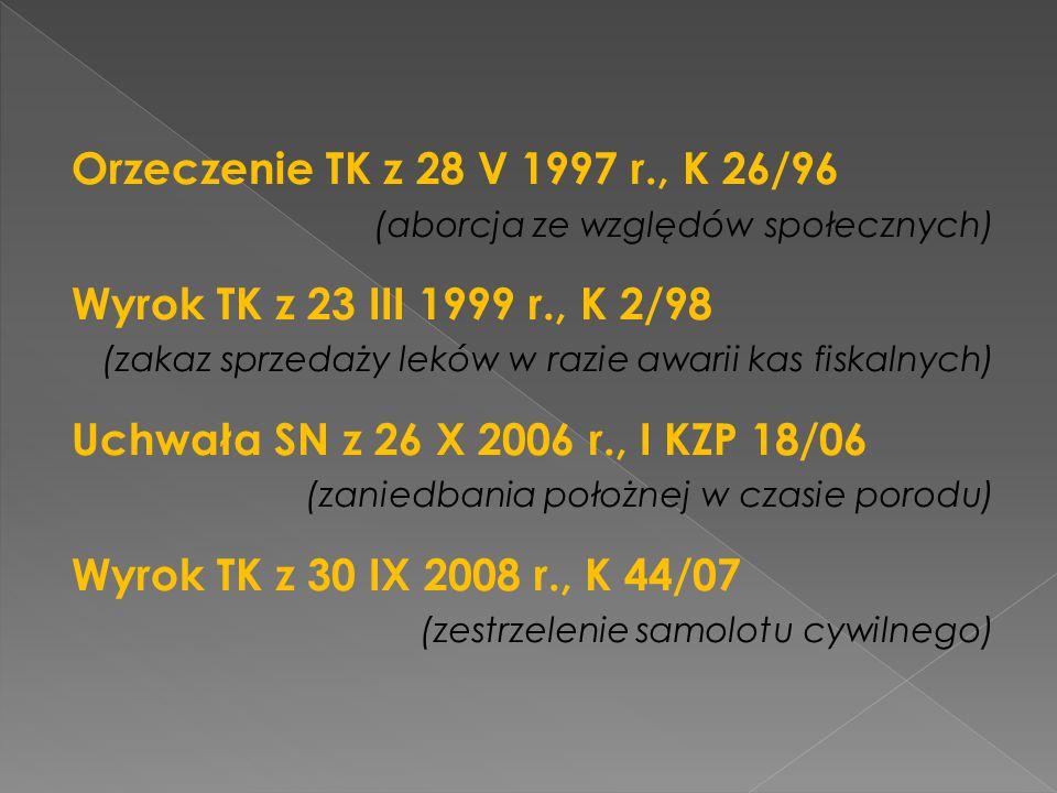 Orzeczenie TK z 28 V 1997 r., K 26/96 (aborcja ze względów społecznych) Wyrok TK z 23 III 1999 r., K 2/98.
