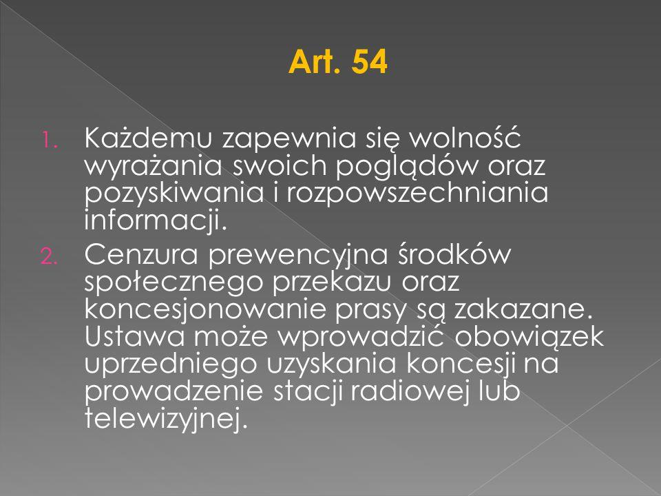 Art. 54 Każdemu zapewnia się wolność wyrażania swoich poglądów oraz pozyskiwania i rozpowszechniania informacji.