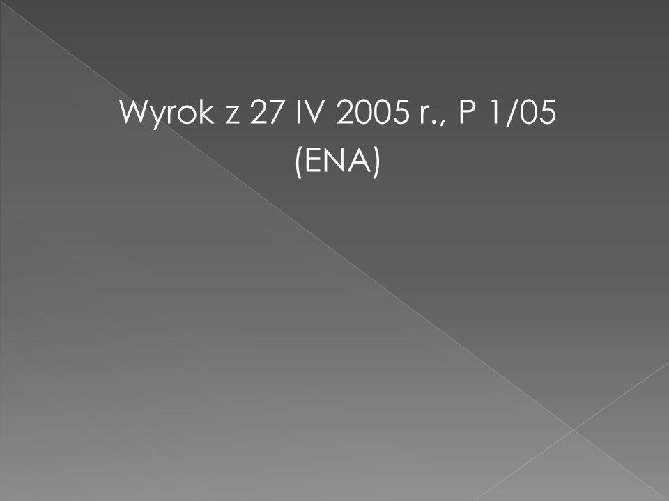 Wyrok z 27 IV 2005 r., P 1/05 (ENA)