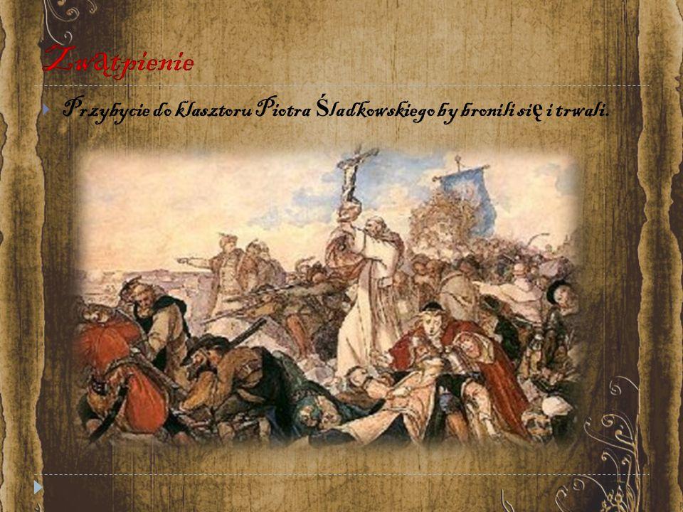 Zwątpienie Przybycie do klasztoru Piotra Śladkowskiego by bronili się i trwali.