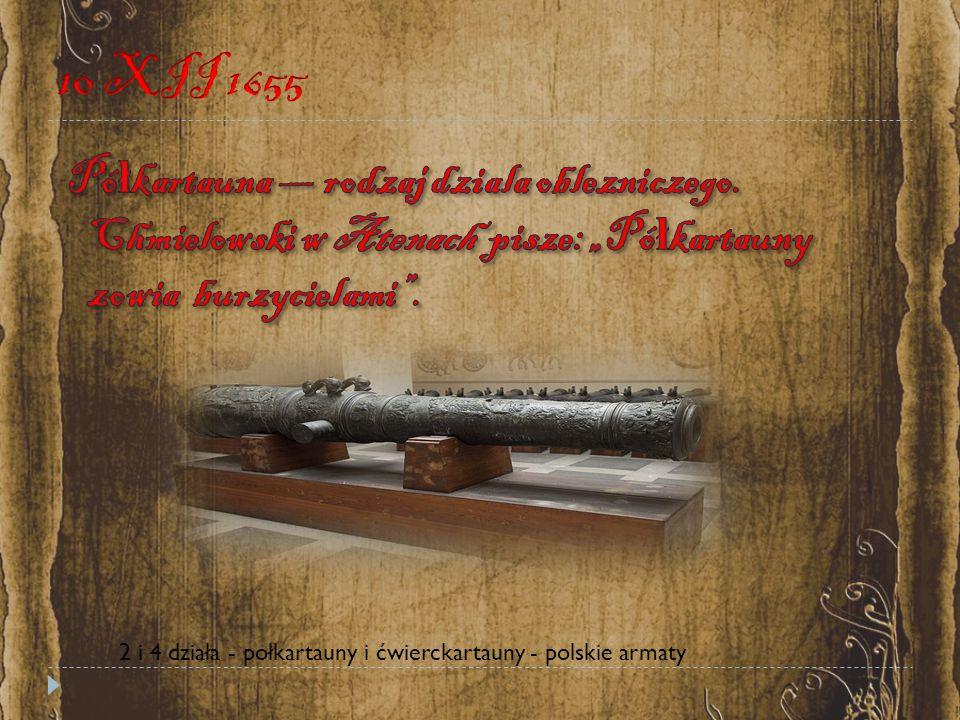"""10 XII 1655 Półkartauna — rodzaj dziala oblezniczego. Chmielowski w Atenach pisze: """"Półkartauny zowia burzycielami ."""