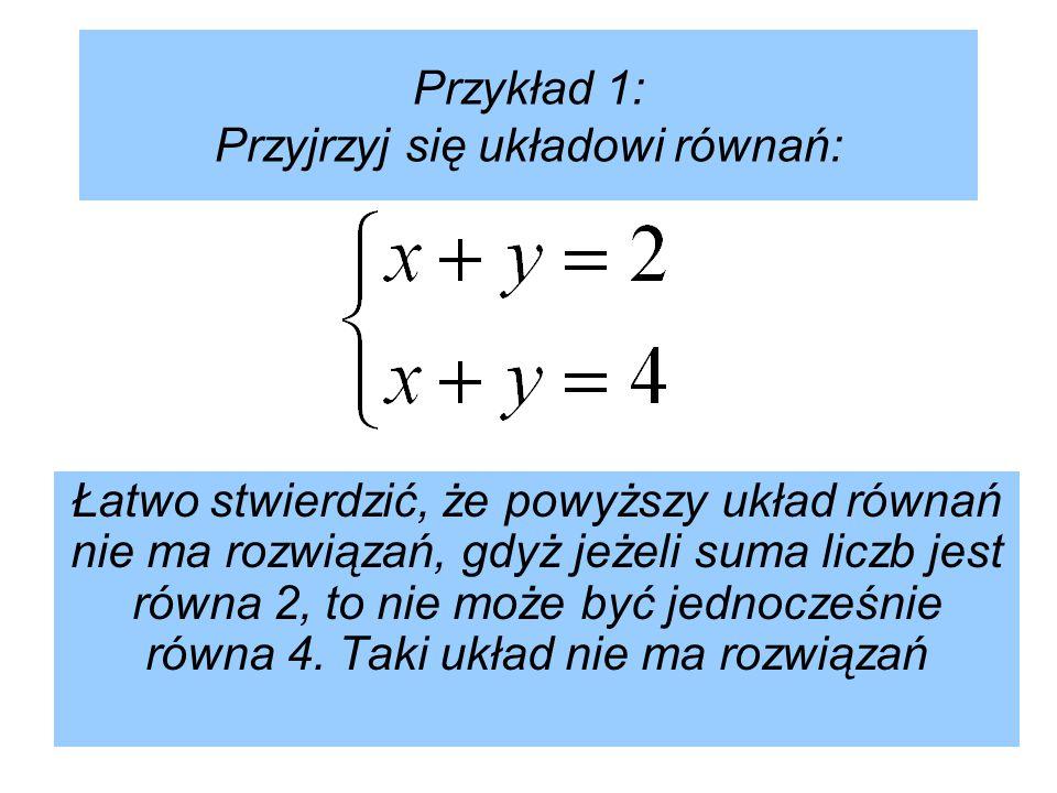 Przykład 1: Przyjrzyj się układowi równań: