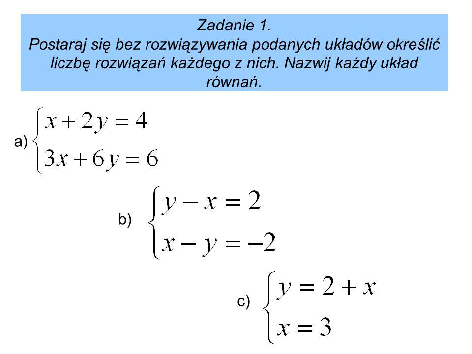 Zadanie 1. Postaraj się bez rozwiązywania podanych układów określić liczbę rozwiązań każdego z nich. Nazwij każdy układ równań.