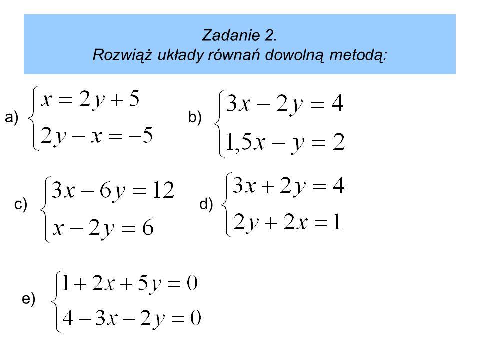Zadanie 2. Rozwiąż układy równań dowolną metodą: