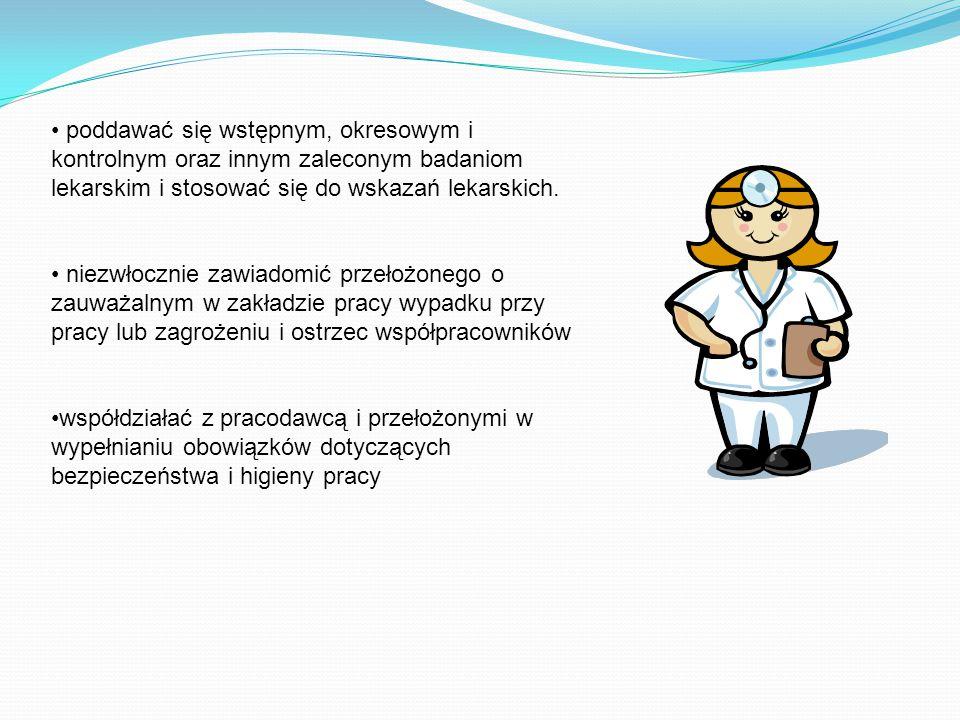 poddawać się wstępnym, okresowym i kontrolnym oraz innym zaleconym badaniom lekarskim i stosować się do wskazań lekarskich.