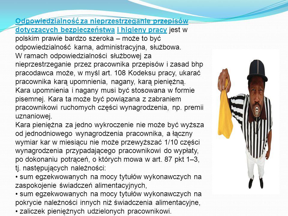 Odpowiedzialność za nieprzestrzeganie przepisów dotyczących bezpieczeństwa i higieny pracy jest w polskim prawie bardzo szeroka – może to być odpowiedzialność karna, administracyjna, służbowa.