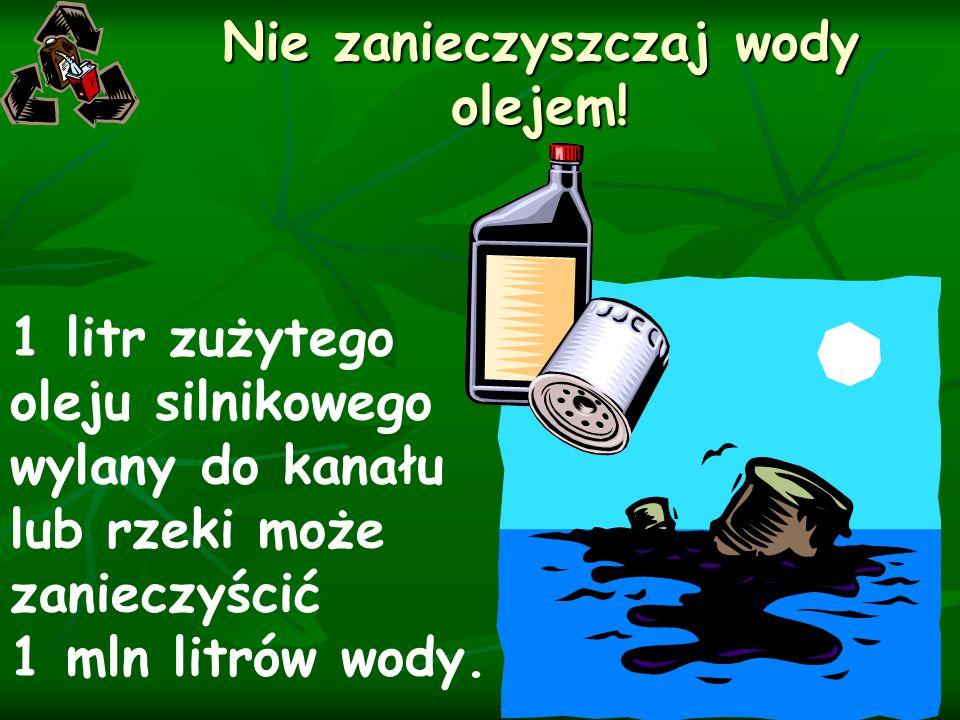 Nie zanieczyszczaj wody olejem!