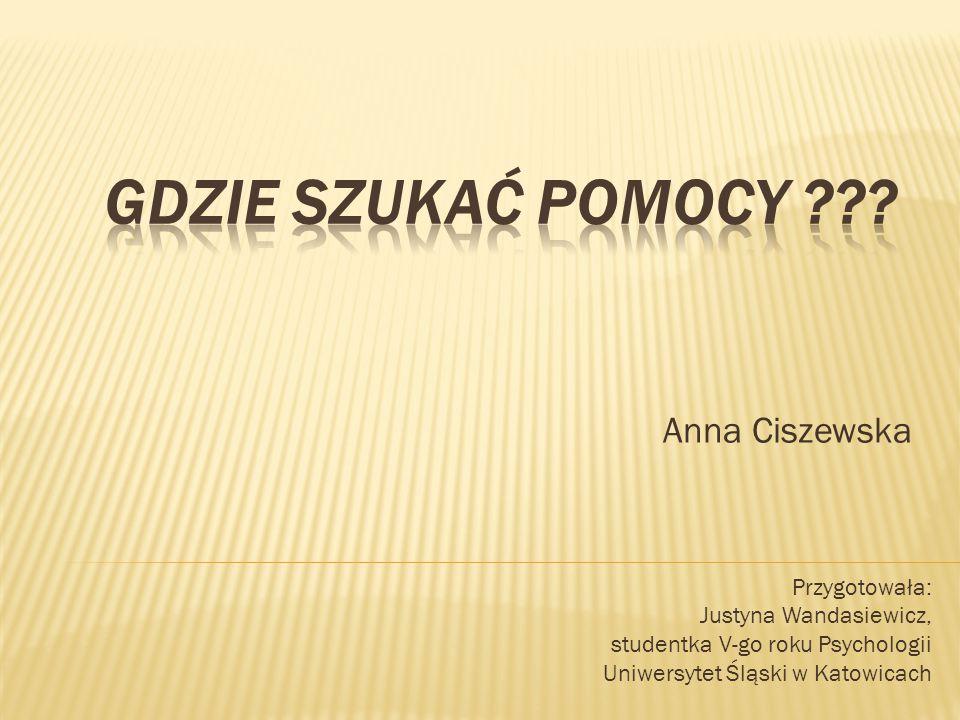 Gdzie szukać pomocy Anna Ciszewska Przygotowała: