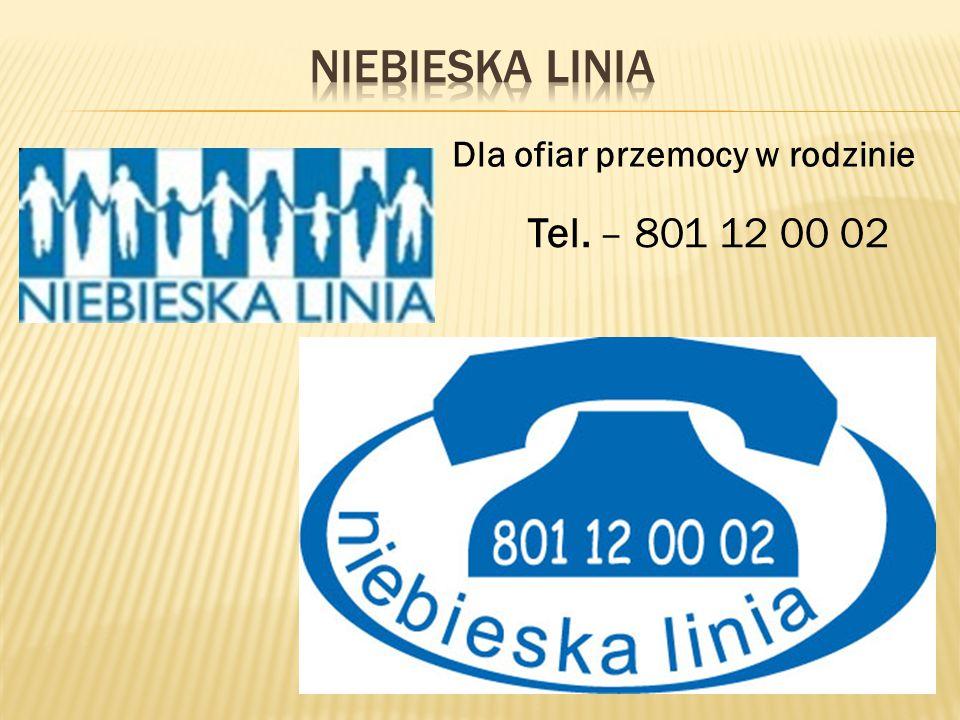 Niebieska linia Dla ofiar przemocy w rodzinie Tel. – 801 12 00 02