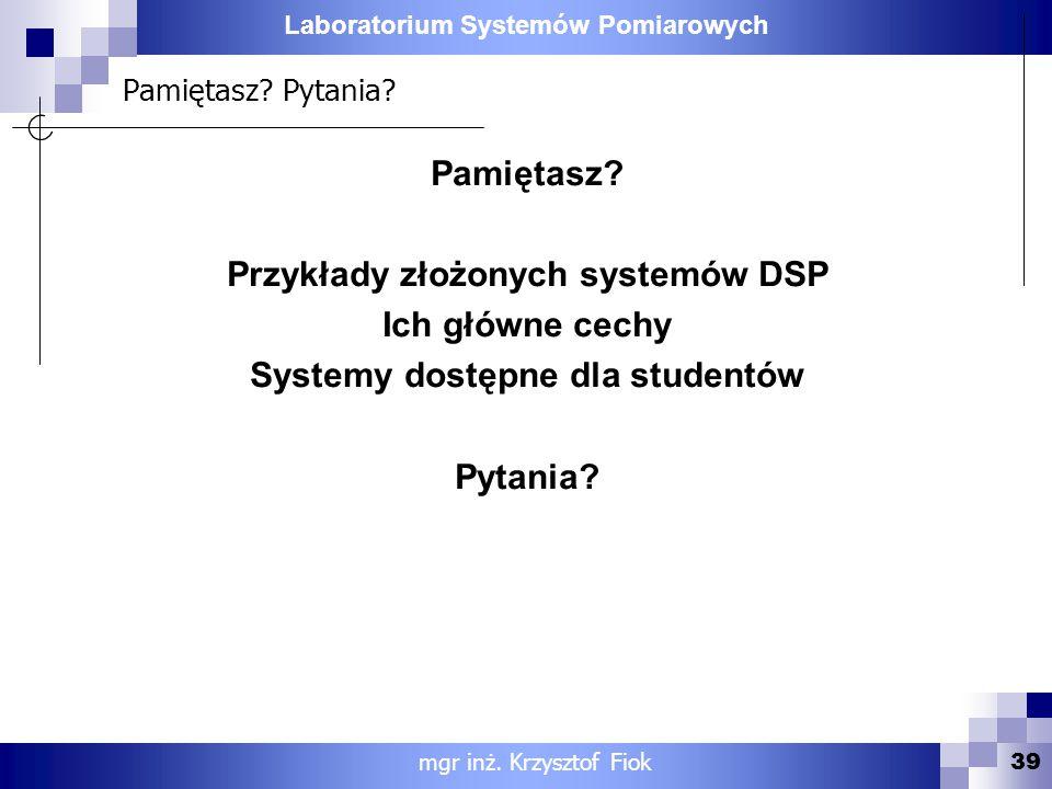 Pamiętasz Pytania Pamiętasz Przykłady złożonych systemów DSP Ich główne cechy Systemy dostępne dla studentów Pytania