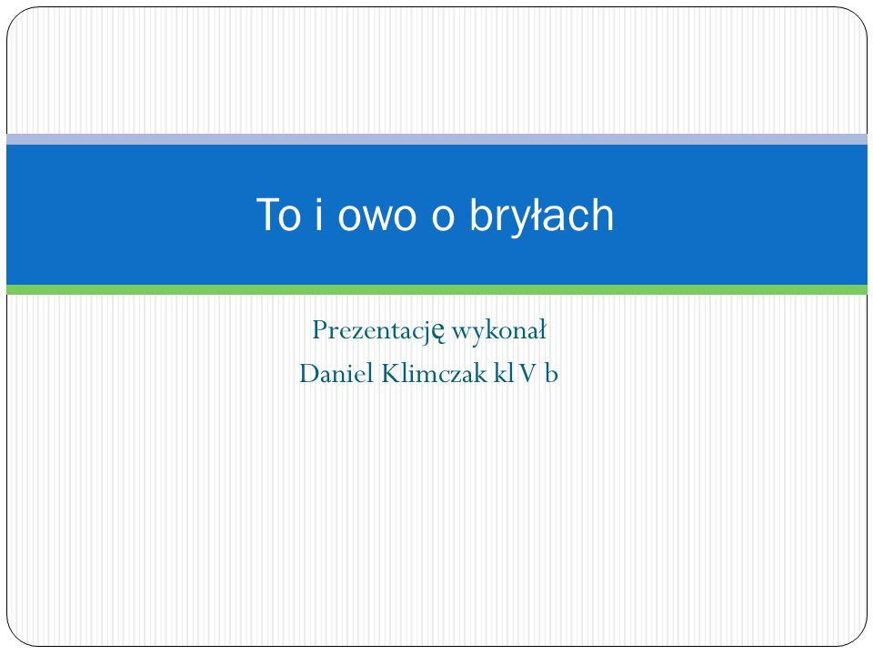 Prezentację wykonał Daniel Klimczak kl V b