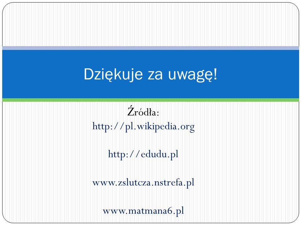 Dziękuje za uwagę! Źródła: http://pl.wikipedia.org http://edudu.pl
