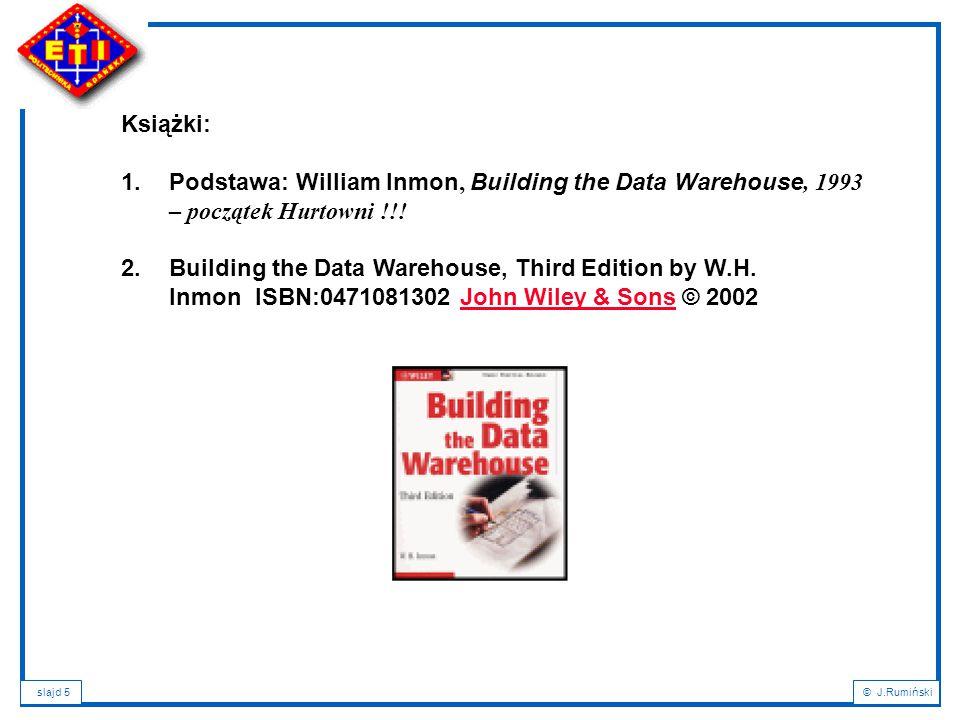Książki: Podstawa: William Inmon, Building the Data Warehouse, 1993 – początek Hurtowni !!!