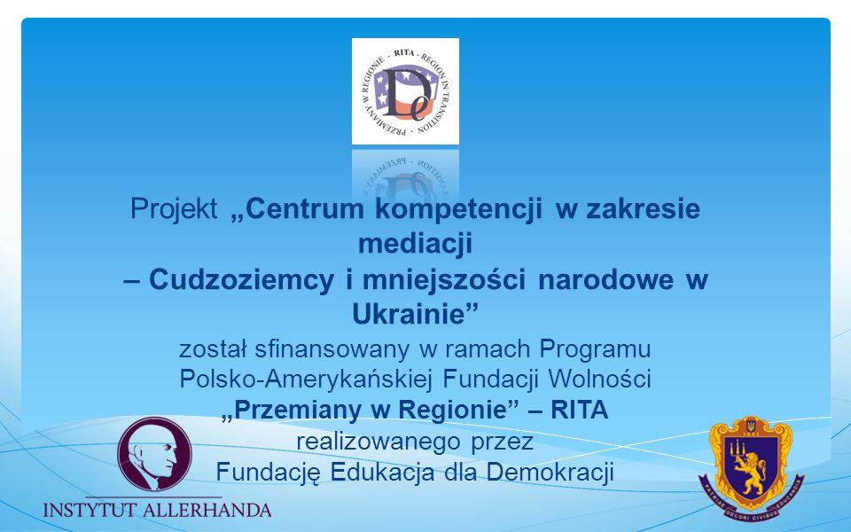 """Projekt """"Centrum kompetencji w zakresie mediacji – Cudzoziemcy i mniejszości narodowe w Ukrainie został sfinansowany w ramach Programu Polsko-Amerykańskiej Fundacji Wolności """"Przemiany w Regionie – RITA realizowanego przez Fundację Edukacja dla Demokracji"""