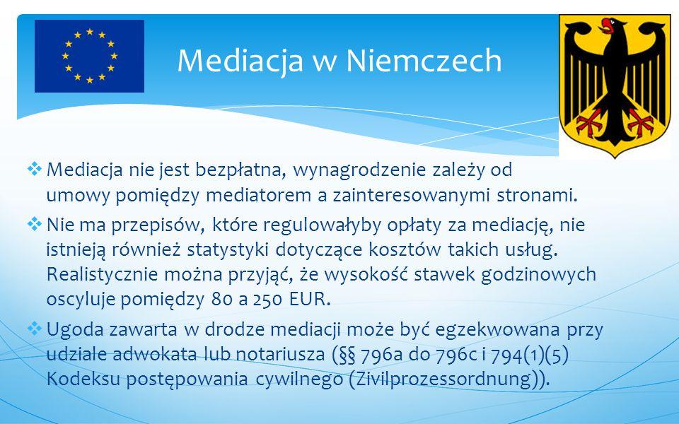 Mediacja w Niemczech Mediacja nie jest bezpłatna, wynagrodzenie zależy od umowy pomiędzy mediatorem a zainteresowanymi stronami.