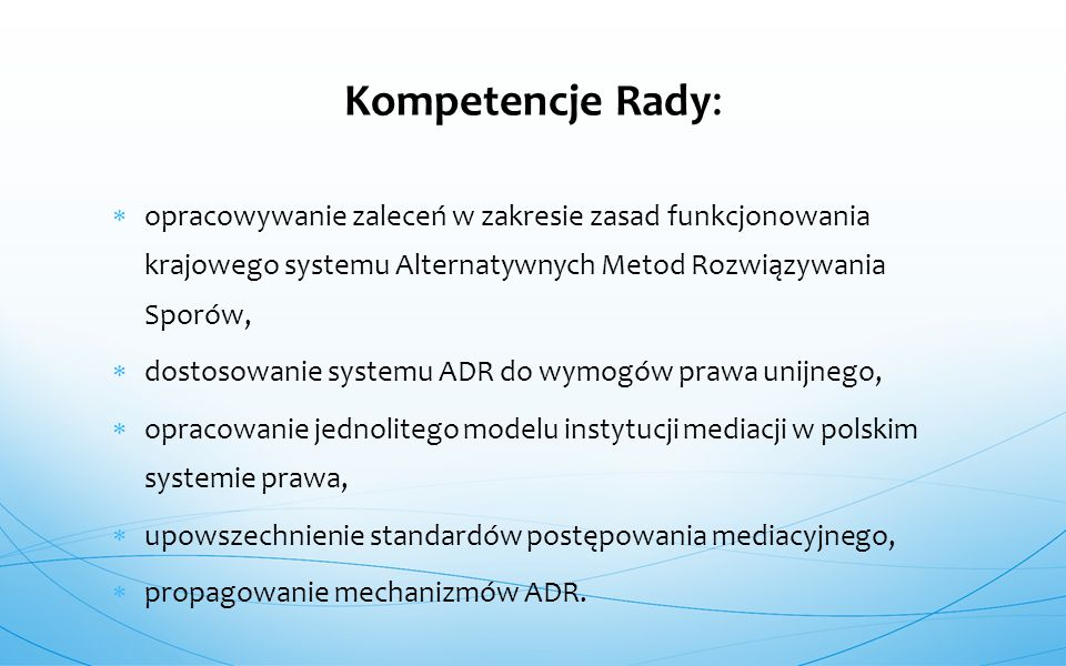 Kompetencje Rady: opracowywanie zaleceń w zakresie zasad funkcjonowania krajowego systemu Alternatywnych Metod Rozwiązywania Sporów,