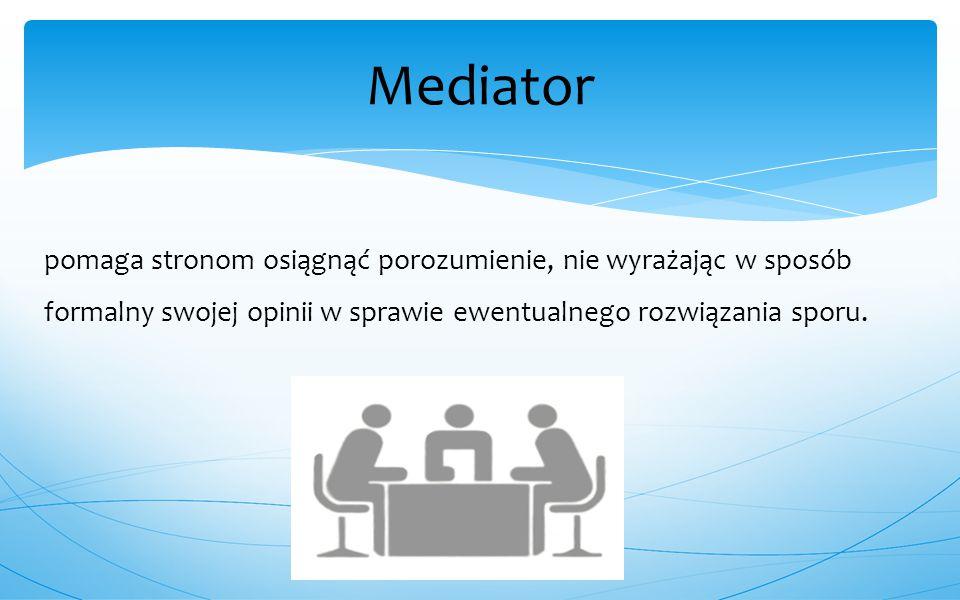 Mediator pomaga stronom osiągnąć porozumienie, nie wyrażając w sposób formalny swojej opinii w sprawie ewentualnego rozwiązania sporu.