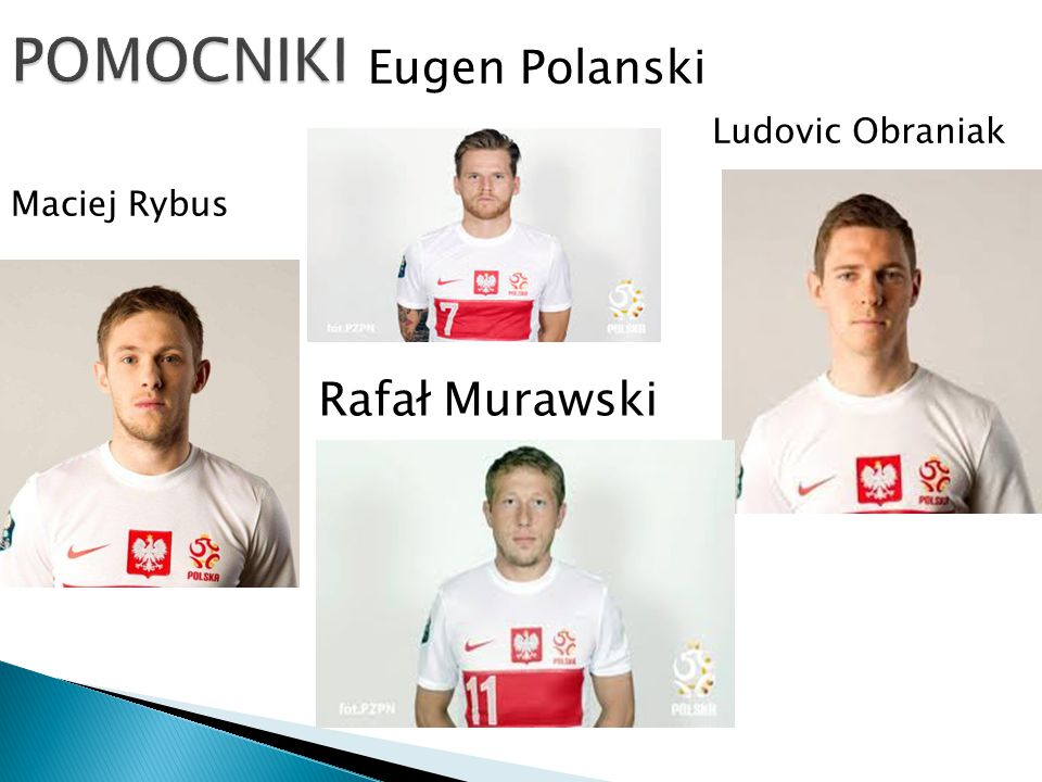 POMOCNIKI Eugen Polanski Ludovic Obraniak Maciej Rybus Rafał Murawski