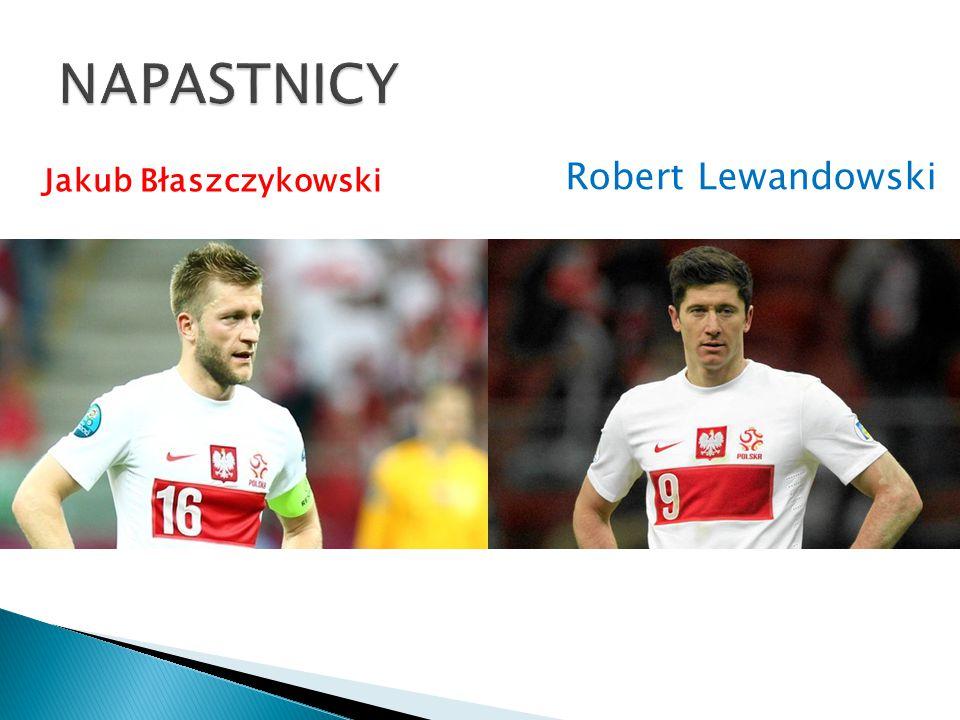 NAPASTNICY Robert Lewandowski Jakub Błaszczykowski