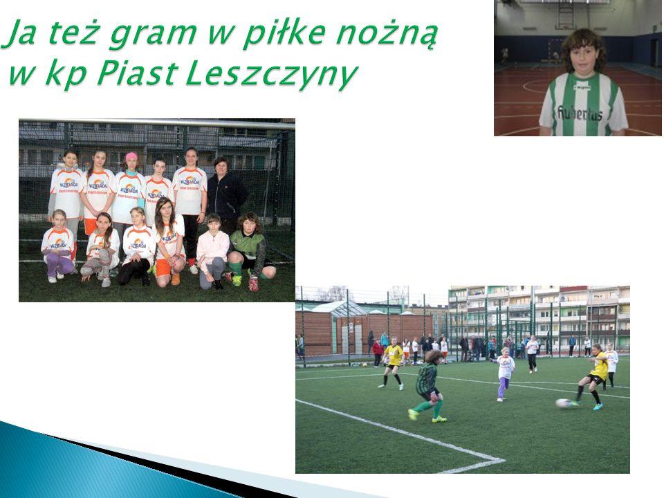 Ja też gram w piłke nożną w kp Piast Leszczyny