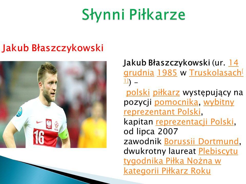 Słynni Piłkarze Jakub Błaszczykowski