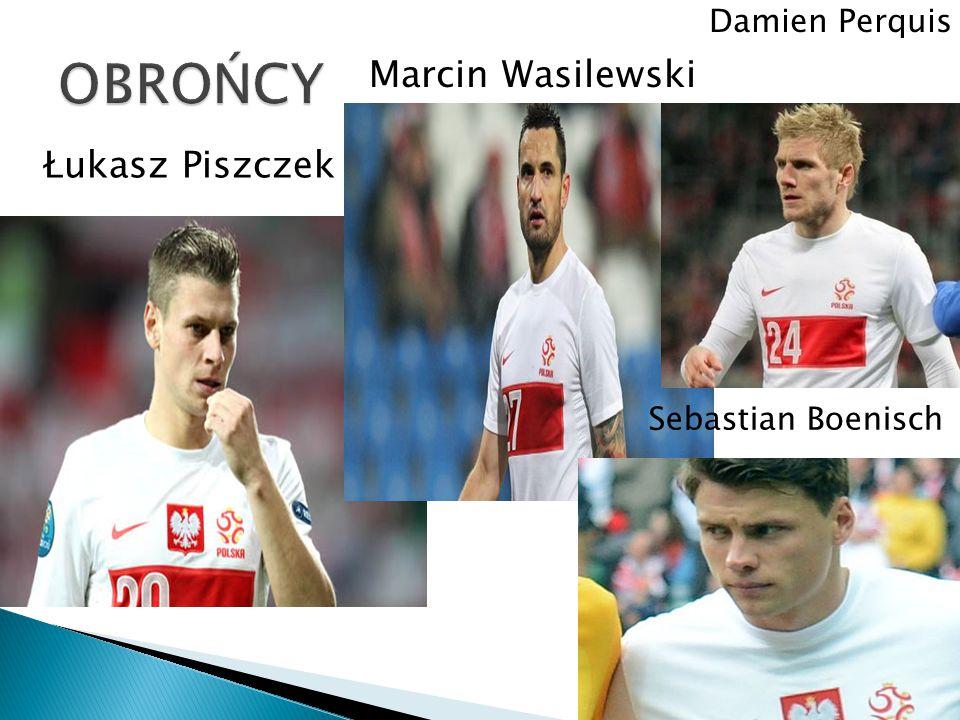 OBROŃCY Marcin Wasilewski Łukasz Piszczek Damien Perquis
