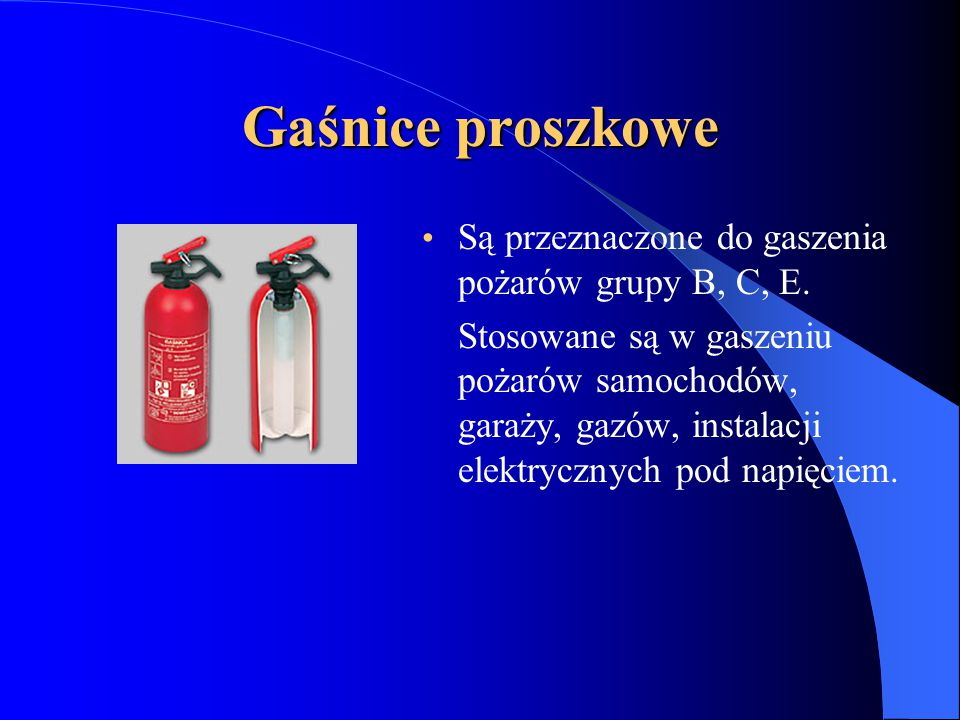 Gaśnice proszkowe Są przeznaczone do gaszenia pożarów grupy B, C, E.
